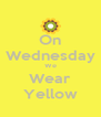 On Wednesday We Wear Yellow - Personalised Poster A4 size