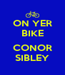 ON YER BIKE  CONOR SIBLEY - Personalised Poster A4 size