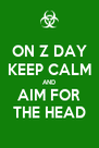 ON Z DAY KEEP CALM AND AIM FOR THE HEAD - Personalised Poster A4 size