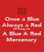 Once a Blue Always a Red Oh Hang On A Blue A Red Mercenary - Personalised Poster A4 size