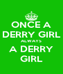 ONCE A DERRY GIRL ALWAYS A DERRY GIRL - Personalised Poster A4 size