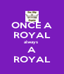 ONCE A ROYAL always  A ROYAL - Personalised Poster A4 size