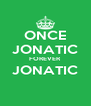 ONCE JONATIC FOREVER JONATIC  - Personalised Poster A4 size