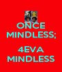ONCE MINDLESS;  4EVA MINDLESS - Personalised Poster A4 size