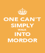ONE CAN'T SIMPLY WALK INTO MORDOR - Personalised Poster A4 size