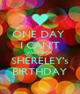 ONE DAY  I CAN'T WAIT FOR SHERELEY's BIRTHDAY - Personalised Poster A4 size