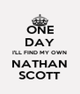 ONE DAY I'LL FIND MY OWN NATHAN SCOTT - Personalised Poster A4 size