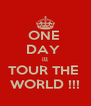 ONE  DAY  ill TOUR THE  WORLD !!! - Personalised Poster A4 size