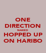 ONE DIRECTION NAKED HOPPED UP ON HARIBO - Personalised Poster A4 size