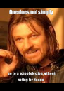 One does not simply  go to a school election without voting for Naana - Personalised Poster A4 size