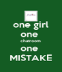 one girl one  chatroom one  MISTAKE - Personalised Poster A4 size
