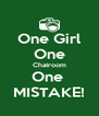 One Girl One Chatroom One  MISTAKE! - Personalised Poster A4 size