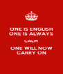 ONE IS ENGLISH ONE IS ALWAYS CALM ONE WILL NOW CARRY ON - Personalised Poster A4 size