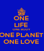 ONE  LIFE  ONE BODY  ONE PLANET  ONE LOVE  - Personalised Poster A4 size