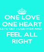 ONE LOVE ONE HEART LETS GET TOGETHER AND   FEEL ALL RIGHT - Personalised Poster A4 size