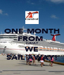 ONE MONTH FROM  TODAY WE SAIL AWAY! - Personalised Poster A4 size