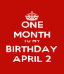 ONE MONTH TO MY BIRTHDAY APRIL 2 - Personalised Poster A4 size