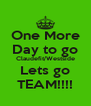 One More Day to go Claudefit/Westside Lets go TEAM!!!! - Personalised Poster A4 size