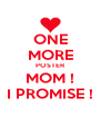 ONE MORE POSTER MOM ! I PROMISE ! - Personalised Poster A4 size