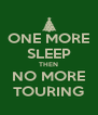 ONE MORE SLEEP THEN NO MORE TOURING - Personalised Poster A4 size