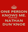 ONE PERSON KNOWS ME. THATS ME.... NATHAN DUN'KNOE - Personalised Poster A4 size