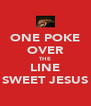 ONE POKE OVER THE LINE SWEET JESUS - Personalised Poster A4 size