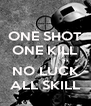ONE SHOT ONE KILL  NO LUCK ALL SKILL - Personalised Poster A4 size