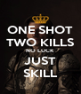 ONE SHOT TWO KILLS NO LUCK JUST SKILL - Personalised Poster A4 size