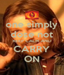 one simply dose not KEEP CALM AND CARRY ON - Personalised Poster A4 size