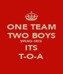 ONE TEAM TWO BOYS SWAG-IRIS ITS T-O-A - Personalised Poster A4 size
