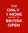 ONLY  1 MORE SLEEPS TO BRITISH OPEN - Personalised Poster A4 size
