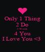 Only 1 Thing 2 Do 3 Words 4 You I Love You <3  - Personalised Poster A4 size