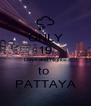 ONLY 19 Days and Nights to  PATTAYA - Personalised Poster A4 size