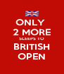 ONLY  2 MORE SLEEPS TO BRITISH OPEN - Personalised Poster A4 size