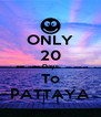 ONLY 20 Days To PATTAYA - Personalised Poster A4 size