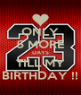 ONLY 5 MORE DAYS TILL MY BIRTHDAY !! - Personalised Poster A4 size