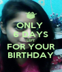 ONLY  6 DAYS LEFT FOR YOUR BIRTHDAY - Personalised Poster A4 size