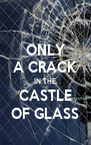 ONLY A CRACK IN THE CASTLE OF GLASS - Personalised Poster A4 size