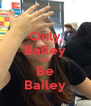 Only Bailey Can Be Bailey - Personalised Poster A4 size