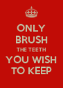 ONLY BRUSH THE TEETH YOU WISH TO KEEP - Personalised Poster A4 size