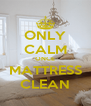 ONLY CALM ONCE MATTRESS CLEAN - Personalised Poster A4 size