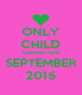 ONLY CHILD EXPIRATION SEPTEMBER 2015 - Personalised Poster A4 size