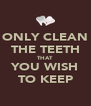 ONLY CLEAN THE TEETH THAT YOU WISH TO KEEP - Personalised Poster A4 size