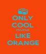 ONLY COOL PEOPLE LIKE ORANGE - Personalised Poster A4 size