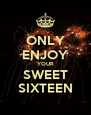 ONLY ENJOY YOUR SWEET SIXTEEN - Personalised Poster A4 size
