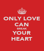 ONLY LOVE CAN BREAK YOUR HEART - Personalised Poster A4 size