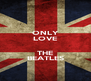 ONLY LOVE  THE BEATLES - Personalised Poster A4 size