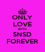 ONLY LOVE WITH SNSD FOREVER - Personalised Poster A4 size