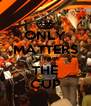 ONLY MATTERS TO TAKE THE CUP - Personalised Poster A4 size