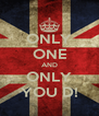 ONLY ONE AND ONLY YOU D! - Personalised Poster A4 size